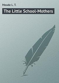 L. Meade -The Little School-Mothers