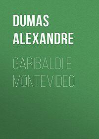 Alexandre Dumas -Garibaldi e Montevideo