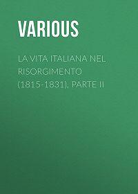 Various -La vita Italiana nel Risorgimento (1815-1831), parte II