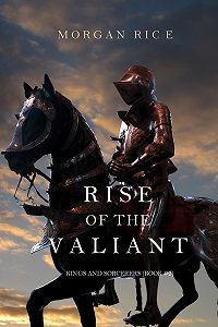 Morgan Rice - Rise of the Valiant