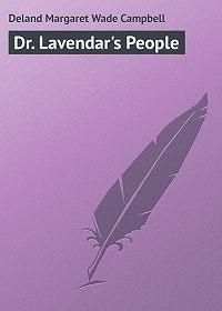 Margaret Deland -Dr. Lavendar's People