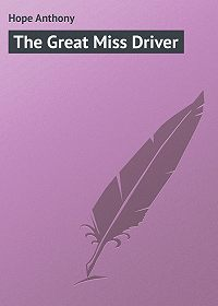 Anthony Hope -The Great Miss Driver