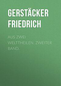Friedrich Gerstäcker -Aus zwei Welttheilen. Zweiter Band.