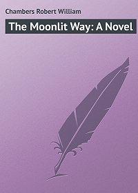 Robert Chambers -The Moonlit Way: A Novel