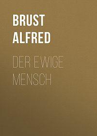 Alfred Brust -Der ewige Mensch