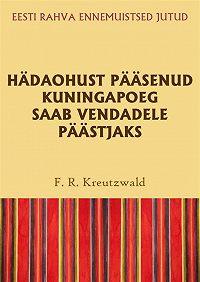Friedrich Reinhold Kreutzwald -Hädaohust pääsenud kuningapoeg saab vendadele päästjaks