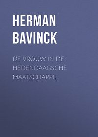 Herman Bavinck -De vrouw in de hedendaagsche maatschappij