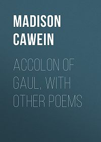 Madison Cawein -Accolon of Gaul, with Other Poems