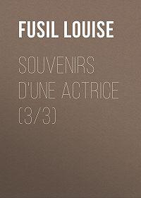 Louise Fusil -Souvenirs d'une actrice (3/3)