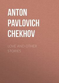 Anton Chekhov -Love and Other Stories