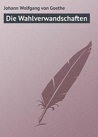Johann Wolfgang - Die Wahlverwandschaften
