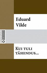 Eduard Vilde - Kui tuli tähendus…