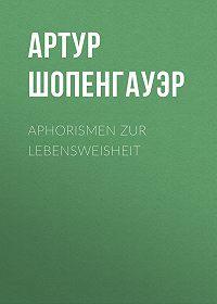 Артур Шопенгауэр -Aphorismen zur Lebensweisheit