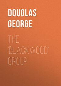 George Douglas -The 'Blackwood' Group