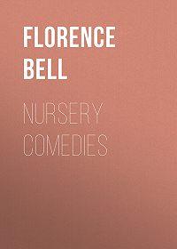 Florence Bell -Nursery Comedies