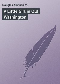 Amanda Douglas -A Little Girl in Old Washington