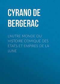 Cyrano de Bergerac -L'autre monde ou Histoire comique des Etats et Empires de la Lune
