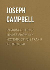 Joseph Campbell -Mearing Stones: Leaves from My Note-Book on Tramp in Donegal