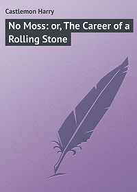 Harry Castlemon -No Moss: or, The Career of a Rolling Stone