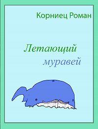 Роман Корниец -Летающий муравей