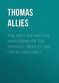 Thomas Allies -The Holy See and the Wandering of the Nations, from St. Leo I to St. Gregory I