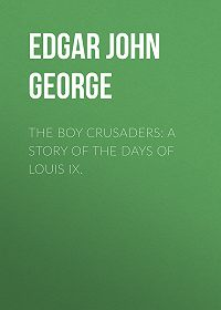 John Edgar -The Boy Crusaders: A Story of the Days of Louis IX.