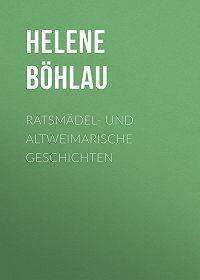 Helene Böhlau -Ratsmädel- und Altweimarische Geschichten