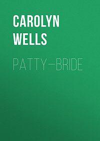 Carolyn Wells -Patty—Bride