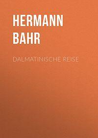 Hermann Bahr -Dalmatinische Reise