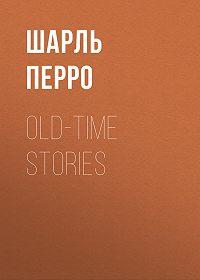 Шарль Перро -Old-Time Stories