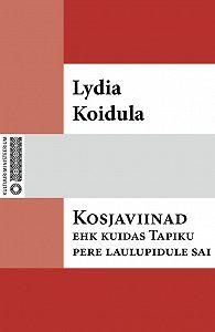 Lydia Koidula -Kosjaviinad ehk Kuidas Tapiku pere laulupidule sai