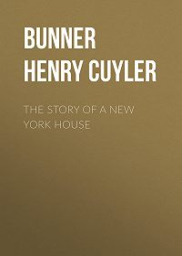 Henry Bunner -The Story of a New York House