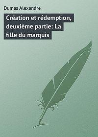 Alexandre Dumas -Création et rédemption, deuxième partie: La fille du marquis