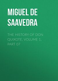 Miguel Cervantes -The History of Don Quixote, Volume 1, Part 07