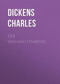 Charles Dickens -Der Weihnachtsabend