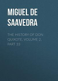 Miguel Cervantes -The History of Don Quixote, Volume 2, Part 33