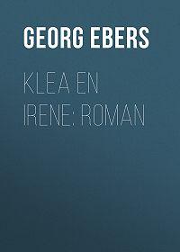 Georg Ebers -Klea en Irene: roman