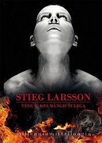 Stieg Larsson -Tüdruk, kes mängis tulega