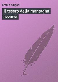 Emilio Salgari -Il tesoro della montagna azzurra