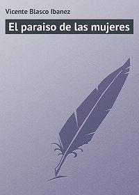 Vicente Blasco - El paraiso de las mujeres