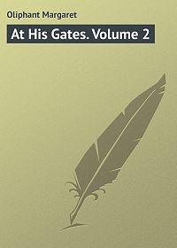 Margaret Oliphant -At His Gates. Volume 2