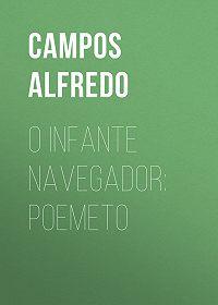 Alfredo Campos -O Infante Navegador: Poemeto