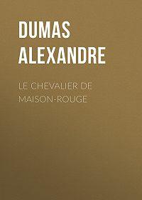 Alexandre Dumas -Le Chevalier de Maison-Rouge