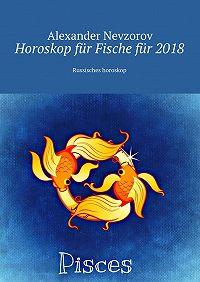 Alexander Nevzorov -Horoskop für Fischefür 2018. Russisches horoskop