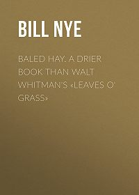 Bill Nye -Baled Hay. A Drier Book than Walt Whitman's «Leaves o' Grass»