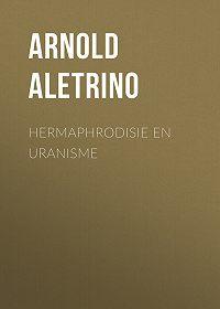 Arnold Aletrino -Hermaphrodisie en Uranisme