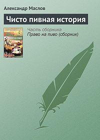 Александр Маслов -Чисто пивная история