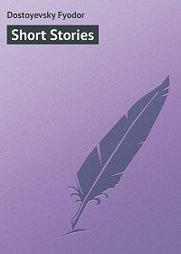 Fyodor Dostoyevsky -Short Stories