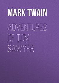 Марк Твен -Adventures of Tom Sawyer