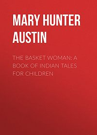 Mary Hunter Austin -The Basket Woman: A Book of Indian Tales for Children